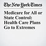 Medicare for All or State Control: Health Care Plans Go to Extremes | Robert Pear