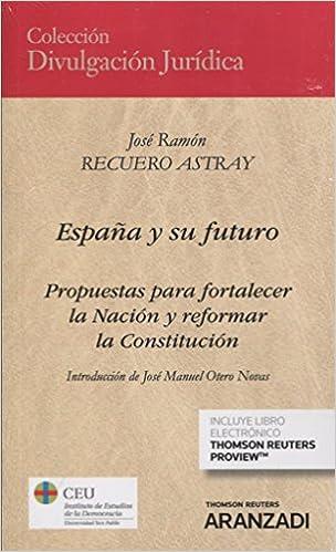 España y su futuro Papel + e-book : Propuestas para fortalecer la Nación y reformar la Constitución Divulgación Jurídica: Amazon.es: Recuero Astray, José Ramón: Libros