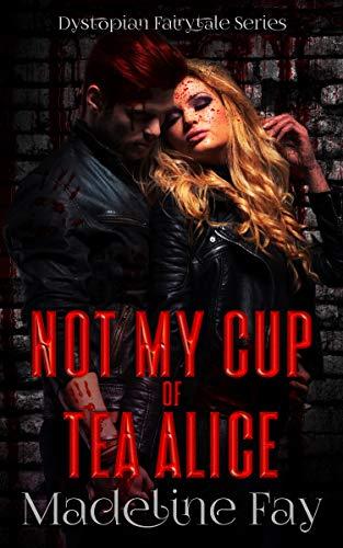 Not My Cup of Tea Alice (Dystopian Fairytale Series Book 1)
