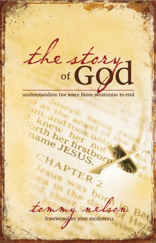 Read Online The Story of God: Understanding the Bible from Beginning to End by Tommy Nelson (2007-05-04) PDF