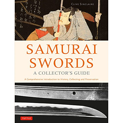 Antique Japanese Sword - Samurai Swords - A Collector's Guide: A Comprehensive Introduction to History, Collecting and Preservation - of the Japanese Sword