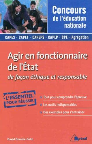 Agir en fonctionnaire de l'Etat de façon éthique et responsable Poche – 16 février 2012 David Domine-Cohn Bréal 2749531004 Concours administratifs