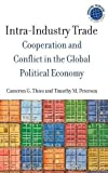 img - for Intra-Industry Trade: Cooperation and Conflict in the Global Political Economy (Emerging Frontiers in the Global Economy) book / textbook / text book