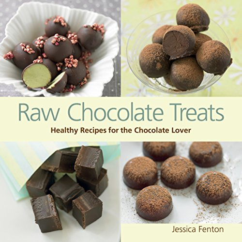 Raw Chocolate Treats: Healthy Recipes for the Chocolate Lover by Jessica Fenton