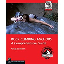 Rock Climbing Anchors: A Comprehensive Guide (Mountaineers Outdoor Expert)
