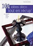 101 idées déco tout en récup' : En papier, tissu, métal, bois ...