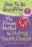 img - for How to be Brain Wise: The Proven Method for Making Smart Choices book / textbook / text book