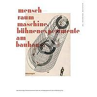 Mensch-Raum-Maschine: Bühnenexperimente am Bauhaus (Edition Bauhaus)