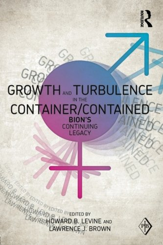 Growth and Turbulence in the Container/Contained: Bion's Continuing Legacy (Psychoanalytic Inquiry Book Series)
