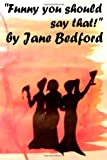 Funny You Should Say That!, Jane Bedford, 1497340349