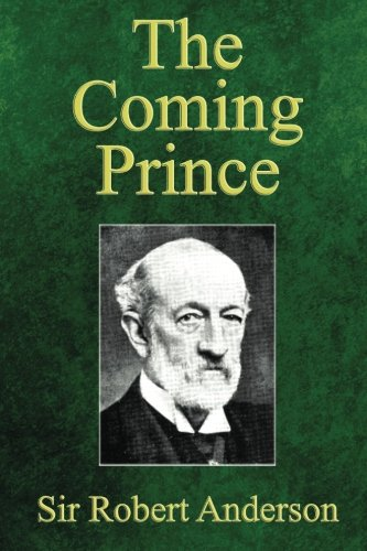The Coming Prince: The Marvelous Prophecy of Daniel's Seventy Weeks Concerning the Antichrist (Understanding The Prophecy Of Daniel 70 Weeks)
