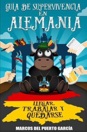 Guia de supervivencia en Alemania: llegar, trabajar y quedarse (Spanish Edition) [Marcos del Puerto Garcia] (Tapa Blanda)