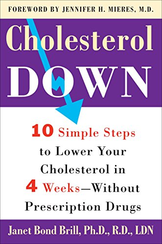 Cholesterol Down: Ten Simple Steps to Lower Your Cholesterol in Four Weeks--Without Prescription Drugs (Best Natural Products To Lower Cholesterol)