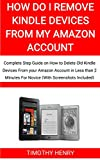 How do i Remove Kindle Devices From Amazon Account: Complete Step Guide on How to Delete Old Kindle Devices From your Amazon Account in Less than 2 Minutes For Novice (With Screenshots Included)