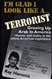 img - for I'm Glad I Look Like a Terrorist: Growing Up Arab in America book / textbook / text book