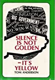 Silence Is Not Golden - It's Yellow