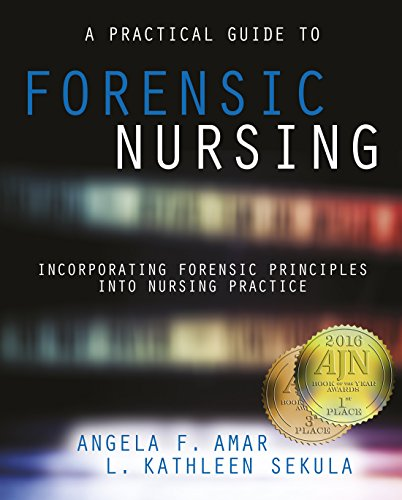 A Practical Guide to Forensic Nursing: Incorporating Forensic Principles into Nursing Practice, 2016 AJN Award Recipient