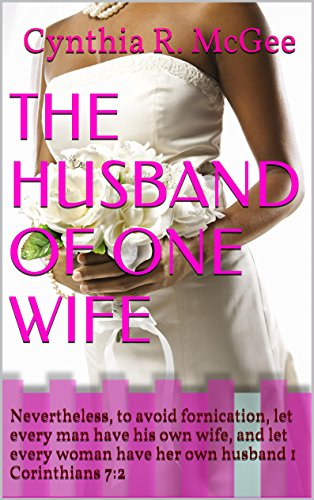 The Husband of One Wife: Nevertheless, to avoid fornication, let every man have his own wife, and let every woman have her own husband 1 Corinthians 7:2