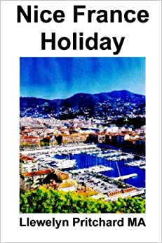Nice France Holiday: Volume 7 (The Illustrated Diaries of Llewelyn Pritchard MA)