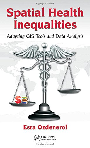 Spatial Health Inequalities: Adapting GIS Tools and Data Analysis by CRC Press