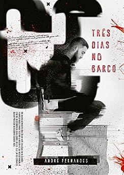 TRÊS DIAS NO BARCO eBook: ANDRÉ FERNANDES: Amazon.com.br