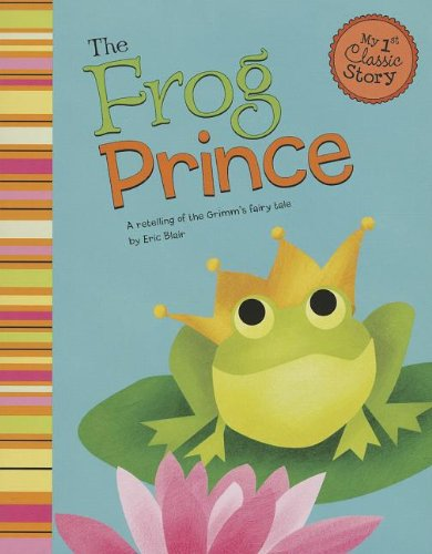 The Frog Prince: A Retelling of the Grimm's Fairy Tale (My First Classic Story) ()