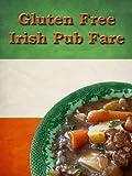 Gluten Free Irish Pub Fare: St. Patrick's Day Favorites