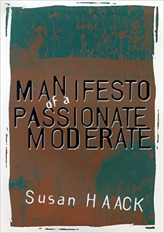 Book Manifesto of a Passionate Moderate: Unfashionable Essays by Susan Haack (1999-01-15)