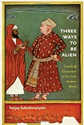 Three Ways to Be Alien: Travails and Encounters in the Early Modern World (The Menahem Stern Jerusalem Lectures)