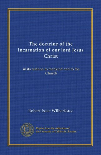 The doctrine of the incarnation of our lord Jesus Christ: in its relation to mankind and to the Church (Church Of Our Lord Jesus Christ Doctrine)
