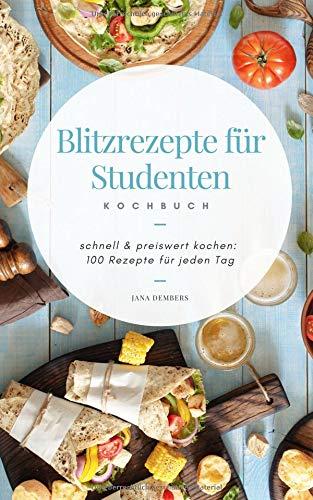 Blitzrezepte für Studenten: schnell und preiswert kochen: 100 Rezepte für jeden Tag Taschenbuch – 5. Oktober 2018 Jana Dembers Independently published 1726705358