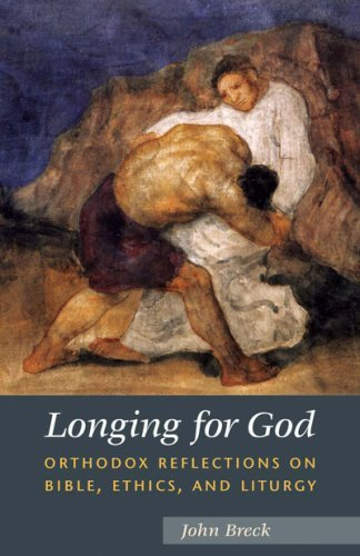 Download Longing for God: Orthodox Reflections on Bible, Ethics, and Liturgy PDF