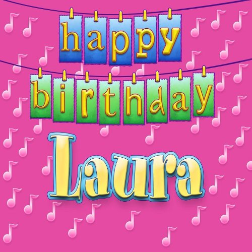 Happy Birthday Laura (Personalized) By Ingrid DuMosch On