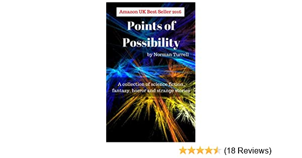 Points of Possibility: A collection of sci-fi, fantasy and horror short stories