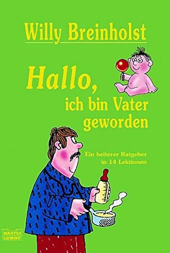 hallo-ich-bin-vater-geworden-ein-heiterer-ratgeber-in-14-lektionen-allgemeine-reihe-bastei-lbbe-taschenbcher