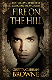 FIRE ON THE HILL: An Epic Novel From Ireland's Past: (Michael Dwyer's Story): Based On The True Story (The Liberty Trilogy Book 2)