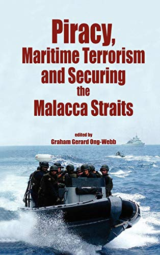 Piracy, Maritme Terrorism and Securing the Malacca Straits (Iias/Iseas Series on Maritime Issues and Piracy in Asia)