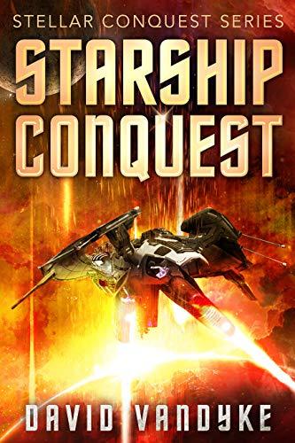 (Starship Conquest: (First Conquest) (Stellar Conquest Series Book 1))