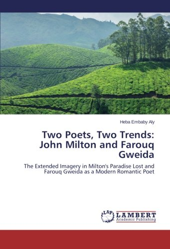 Two Poets, Two Trends: John Milton and Farouq Gweida: The Extended Imagery in Milton's Paradise Lost and Farouq Gweida as a Modern Romantic Poet by LAP LAMBERT Academic Publishing