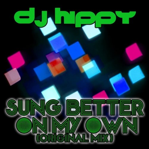 Better Now Mp3 Original: Amazon.com: Sung Better On My Own (Original Mix): Dj.Hippy