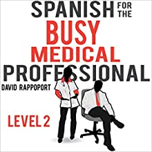 Spanish for the Busy Medical Professional, Level 2 Audiobook by David Rappoport Narrated by Hadassah Davids