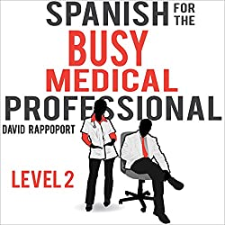 Spanish for the Busy Medical Professional, Level 2