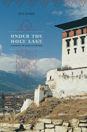 Under the Holy Lake: A Memoir of Eastern Bhutan - Canada Wayfarer