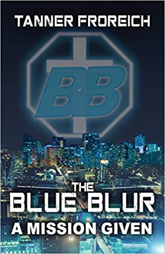 Tanner J. Froreich - The Blue Blur: A Mission Given: Volume 1