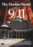 The Muslim World after 9/11, Angel M. Rabasa and Cheryl Benard, 0833037129