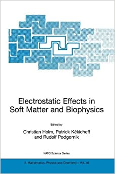 Book Electrostatic Effects in Soft Matter and Biophysics: Proceedings of the NATO Advanced Research Workshop on Electrostatic Effects in Soft Matter and ... 1–13 October 2000 (Nato Science Series II:)