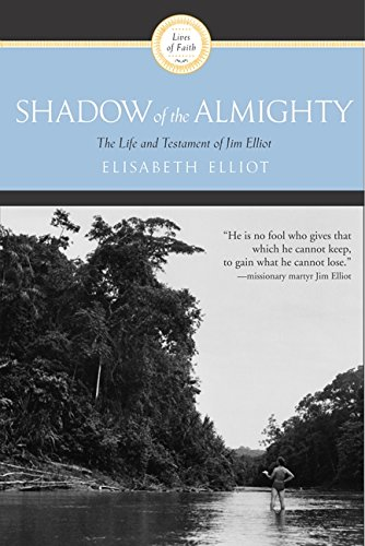 Shadow of the Almighty: The Life and Testament of Jim Elliot (Lives of Faith)