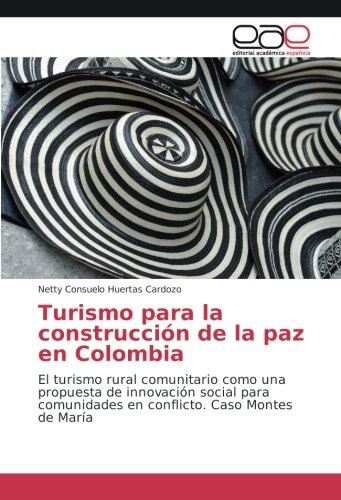 Download Turismo para la construcción de la paz en Colombia: El turismo rural comunitario como una propuesta de innovación social para comunidades en conflicto. Caso Montes de María (Spanish Edition) pdf epub