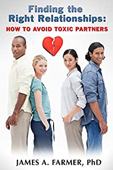 Finding the Right Relationship: How to Avoid Toxic Partners by [Farmer PhD, James A.]