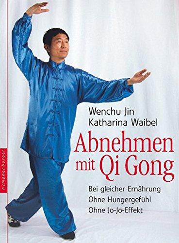 Abnehmen mit Qi Gong: Bei gleicher Ernährung. Ohne Hungergefühl. Ohne Jo-Jo-Effekt Gebundenes Buch – 13. August 2006 Wenchu Jin Katharina Waibel Nymphenburger 348501088X